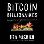 Bitcoin Billionaires A True Story of Genius, Betrayal, and Redemption, Ben Mezrich