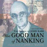 The Good Man of Nanking The Diaries of John Rabe, Edited by Edwin Wickert; Translated by John E. Woods