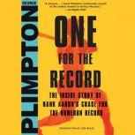 One for the Record The Inside Story of Hank Aaron's Chase for the Home Run Record, George Plimpton