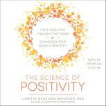 The Science of Positivity Stop Negative Thought Patterns by Changing Your Brain Chemistry, Loretta Graziano Breuning