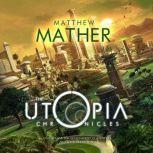 The Utopia Chronicles, Matthew Mather