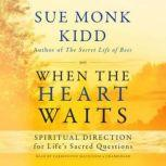 When the Heart Waits Spiritual Direction for Lifes Sacred Questions, Sue Monk Kidd