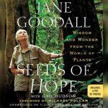Seeds of Hope Wisdom and Wonder from the World of Plants, Jane Goodall