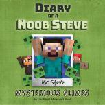 Diary Of A Minecraft Noob Steve Book 2: Mysterious Slimes (An Unofficial Minecraft Book), MC Steve