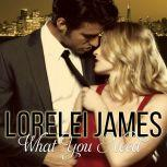 What You Need, Lorelei James