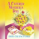 Catered Mother's Day, A, Isis Crawford