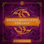 The Dragonmaster Trilogy Collection, Katie Cross