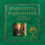 Simplicity & Sophistication Short Stories of Wisdom and Kindness From Around the World, Dr. James W. Jackson