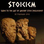 Stoicism Guide to the Art of Ancient Stoic Philosophy, Ferdinand Jives