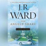 The Angels' Share A Bourbon Kings Novel, J.R. Ward