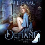 Defiant A Cinderella Retelling, M.J. Haag