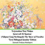 Terjemahan Dan Makna Surat 108 Al-Kautsar (Nikmat Yang Berlimpah) The River of Paradise Versi Bilingual Standar Edition, Jannah Firdaus Mediapro