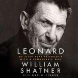 Leonard My Fifty-Year Friendship with a Remarkable Man, William Shatner