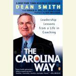The Carolina Way Leadership Lessons from a Life in Coaching, Dean Smith