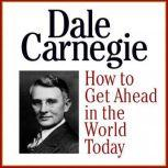 How to Get Ahead in the Wold Today, Dale Carnegie