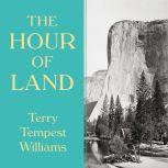The Hour of Land A Personal Topography of America's National Parks, Terry Tempest Williams