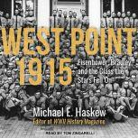 West Point 1915 Eisenhower, Bradley, and the Class the Stars Fell On, Michael E. Haskew
