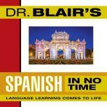 Dr. Blair's Spanish in No Time The Revolutionary New Language Instruction Method That's Proven to Work!, Robert Blair