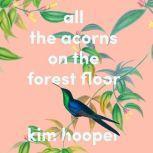 All the Acorns On the Forest Floor, Kim Hooper