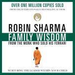 Family Wisdom from the Monk Who Sold His Ferrari, Robin Sharma
