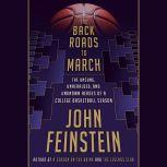 The Back Roads to March The Unsung, Unheralded, and Unknown Heroes of a College Basketball Season, John Feinstein