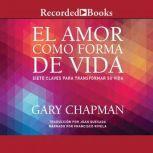 amor como forma de vida, El Siete claves para transformar su vida, Gary Chapman