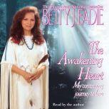 Awakening Heart My Continuing Journey to Love, Betty J. Eadie