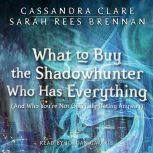 What to Buy the Shadowhunter Who Has Everything (And Who You're Not Officially Dating Anyway), Cassandra Clare