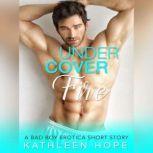 Undercover Fire: A Bad Boy Erotica Short Story, Kathleen Hope