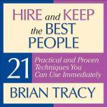 Hire and Keep the Best People 21 Practical and Proven Techniques You Can Use Immediately!, Brian Tracy