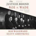 The Justices Behind Roe V. Wade The Inside Story, Adapted from The Brethren, Scott Armstrong