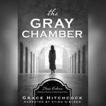The Gray Chamber True Colors: Historical Stories of American Crime, Grace Hitchcock