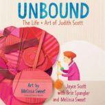 Unbound: The Life and Art of Judith Scott, Joyce Scott