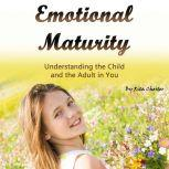 Emotional Maturity Understanding the Child and the Adult in You, Rita Chester