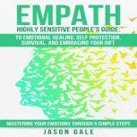 Empath Highly Sensitive People's Guide To Emotional Healing, Self Protection, Survival, And Embracing Your Gift: Mastering Your Emotions Through 5 Simple Steps, Jason Gale