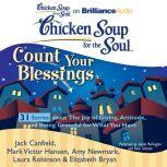 Chicken Soup for the Soul: Count Your Blessings - 31 Stories about the Joy of Giving, Attitude, and Being Grateful for What You Have, Jack Canfield