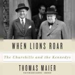 When Lions Roar The Churchills and the Kennedys, Thomas Maier