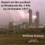 Report on the accident at Windscale No. 1 Pile on 10 October 1957 The Penney Report, William Penney