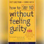 How to Say No Without Feeling Guilty And Say Yes to More Time, and What Matters Most to You, Patti Breitman