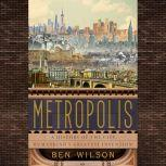 Metropolis A History of the City, Humankind's Greatest Invention, Ben Wilson