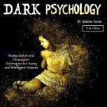 Dark Psychology Manipulation and Persuasion Techniques for Savvy and Intelligent Humans, Norton Ravin