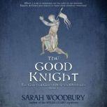 The Good Knight A Gareth & Gwen Medieval Mystery