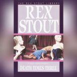 Death Times Three, Rex Stout