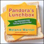 Pandora's Lunchbox How Processed Food Took Over the American Meal, Melanie Warner
