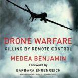 Drone Warfare Killing by Remote Control, Medea Benjamin; Foreward by Barbara Ehrenreich