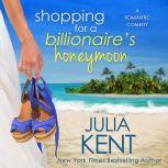 Shopping for a Billionaire's Honeymoon, Julia Kent