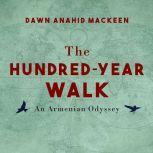 The Hundred-Year Walk An Armenian Odyssey, Dawn Anahid MacKeen