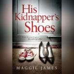 His Kidnapper's Shoes, Maggie James