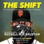 The Shift The Next Evolution in Baseball Thinking, Russell A. Carleton