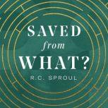 Saved from What?, R. C. Sproul